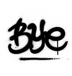 Graffiti bye word sprayed in black over white vector
