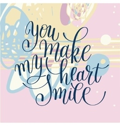 You make my heart smile phrase hand lettering vector