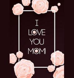 I Love You Mom Happy Mothers Day Beautiful vector image vector image