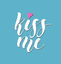kiss me hand lettering romantic background vector image