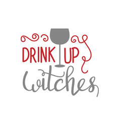 drink up witches hand drawn lettering halloween vector image