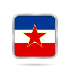 Flag of yugoslavia metallic gray square button vector