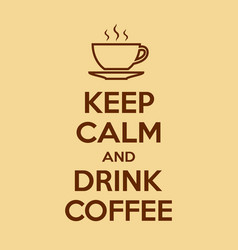 keep calm and drink coffee motivational quote vector image