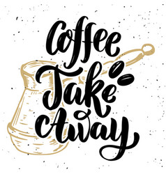 coffee take away hand drawn lettering quote on vector image