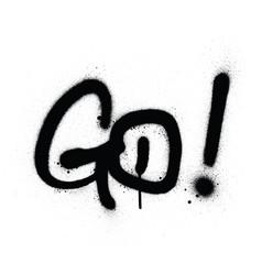 Graffiti go word sprayed in black over white vector