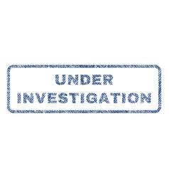 under investigation textile stamp vector image vector image