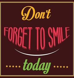 Inspirational quote Dont forget to smile today vector