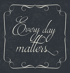 Every day matters Quote Typographical retro vector