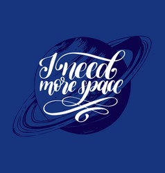 Hand lettering i need more space on blue vector