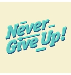 Never give up inscription vector image