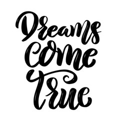 Dreams come true hand drawn motivation lettering vector