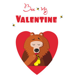 be my valentine card of cartoon bear eating honey vector image