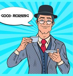 pop art businessman drinking tea on the morning vector image vector image