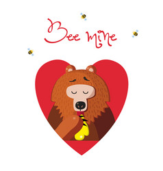 bee mine greeting card of cute bear eating honey vector image
