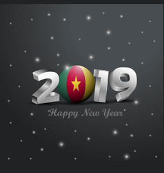 2019 happy new year cameroon flag typography vector
