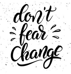 Dont fear change hand drawn lettering phrase vector
