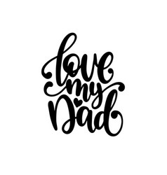 love my dad calligraphic inscription for vector image
