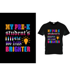 My pre-k students are 100 daysteacher day t-shirt vector