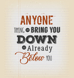 Anyone trying to bring you down quotation vector