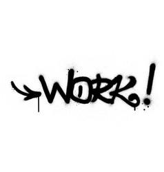 Graffiti work word sprayed in black over white vector