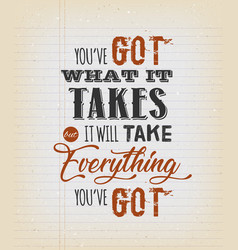 Youve got what it takes motivation quote vector