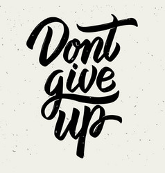 dont give up hand drawn lettering on white vector image