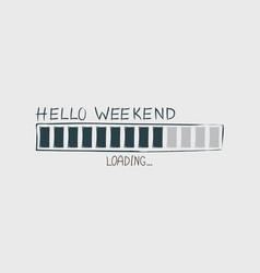 hello weekend vector image vector image