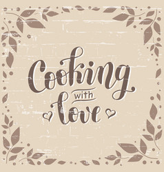 cooking with love in brown on brick wall vector image