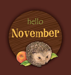 Yellow lettering hello november and with hedgehog vector