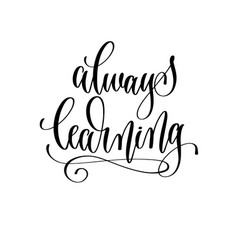 always learning - hand lettering inscription text vector image