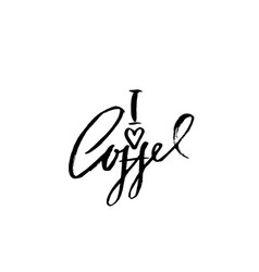 i love coffee modern dry brush lettering coffee vector image