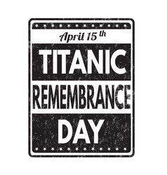 Titanic remembrance day grunge rubber stamp vector