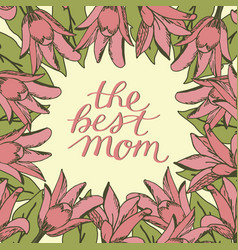 hand lettering best mom made on floral vector image