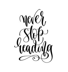 never stop reading - hand lettering inscription vector image
