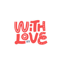 with love hand drawn lettering vector image