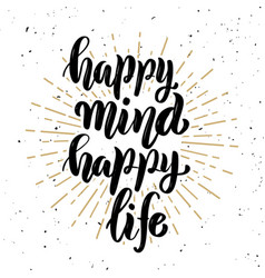 Happy mind happy life hand lettering quote on vector