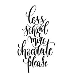 less school more chocolate please - hand lettering vector image