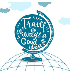 Travel is always a good idea simulation globe back vector