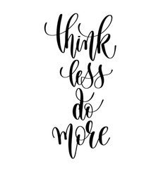 think less do more - hand lettering inscription vector image