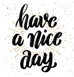 have a nice day hand drawn motivation lettering vector image