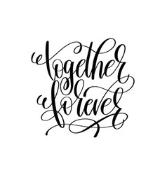 Together forever black and white hand lettering vector
