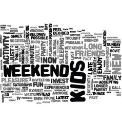 When kids enter weekends exit text word cloud vector