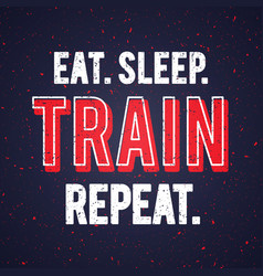 Eat sleep train repeat motivational workout quote vector