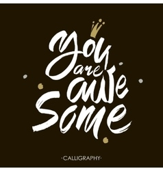 You are awesome Brush calligraphy Handwritten vector image vector image