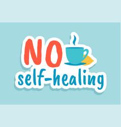 no self-healing coronavirus quote cartoon vector image