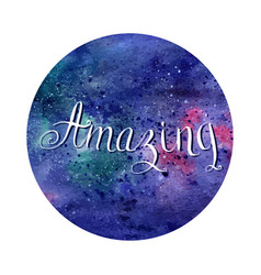 amazing handwritten phrase on watercolor space vector image