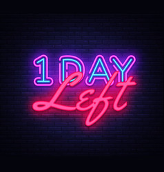 One day left neon sign only 1 day left vector