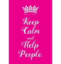 Keep Calm and Help People poster vector