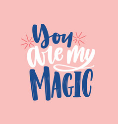 you are my magic hand drawn lettering vector image