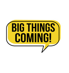 Big things coming speech bubble vector